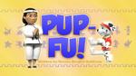 Pup-Fu! (HD)