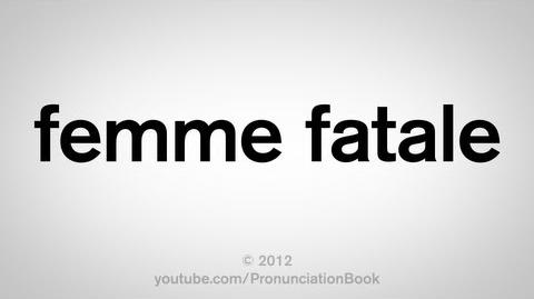 How_to_Pronounce_Femme_Fatale