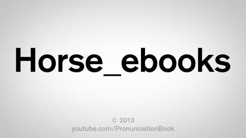 How to Pronounce Horse ebooks