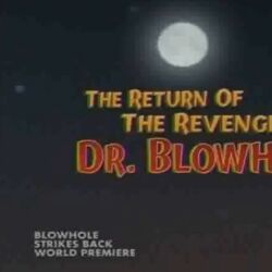 The Return of the Revenge of Dr. Blowhole