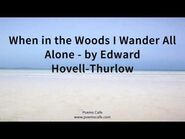 When in the Woods I Wander All Alone by Edward Hovell Thurlow