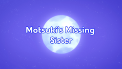 Motsukis Missing Sister Title Card.PNG