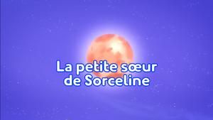Le petite soeur de Sorceline title card.png