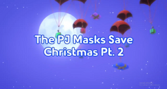 The PJ Masks Save Christmas title card Part 2.png