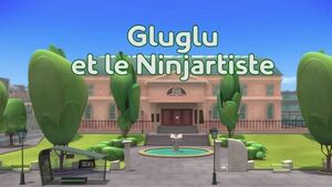 Gluglu et le ninjartiste title card.jpg