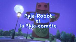 Pyja-Robot et la Pyja-comète Title Card.jpeg
