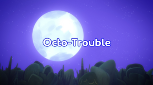 Octo-Trouble title card.png