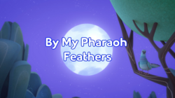 By My Pharaoh Feathers Title Card.png