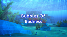 Bubbles Of Badness (Part 1) Title Card.png