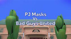 PJ Masks vs. Bad Guys United Title Card.jpg