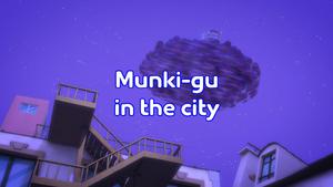 Munki-Gu in the city title card.png