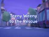 Teeny Weeny to the Rescue