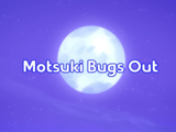 Motsuki Bugs Out