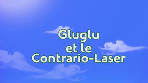 Gluglu et le Contrario-Laser title card.jpg