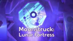 Moonstruck - Lunar Fortress title card.png