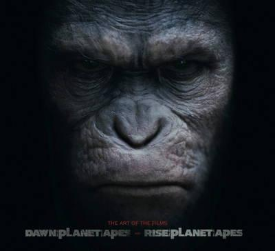 Rise of the Planet of the Apes and Dawn of the Planet of the Apes: The Art of the Films