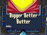 Bigger Better Butter