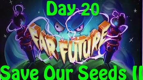 Far Future Day 20 - Save Our Seeds II - Plants vs Zombies 2