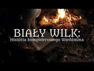 Biały Wilk- Historia komputerowego Wiedźmina - Film dokumentalny