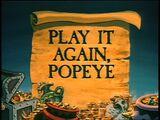 Play It Again Popeye