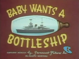 Baby Wants a Bottleship