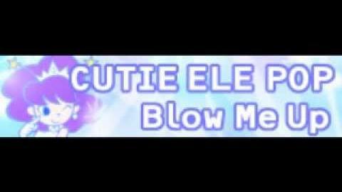 CUTIE_ELE_POP_「Blow_Me_Up_LONG」