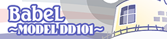 BabeL ~MODEL DD101~