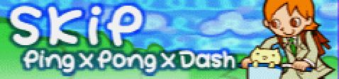 Ping×Pong×Dash
