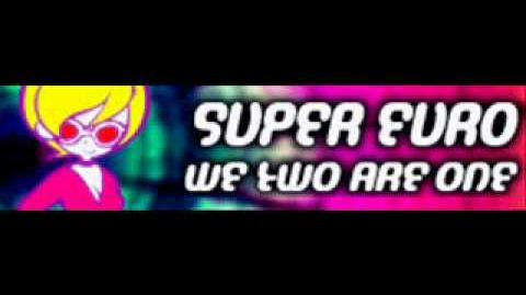 SUPER_EURO_「WE_TWO_ARE_ONE」