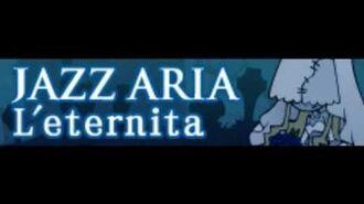JAZZ_ARIA_「L'eternita」