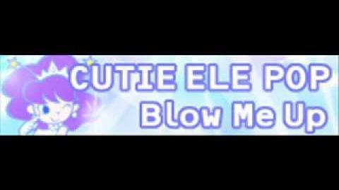 CUTIE_ELE_POP_「Blow_Me_Up」