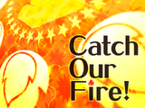 Catch Our Fire!