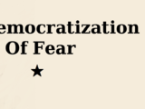 The Democratization of Fear