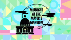 Midnight at the Mayor's Mansion title card.png