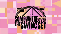 Somwehere Over the Swingset Title Card.png