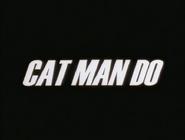 110a. Cat Man Do