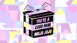 You're a Good Man, Mojo JojoCardHD.png
