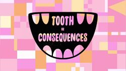 Tooth or Consequences title card.jpg