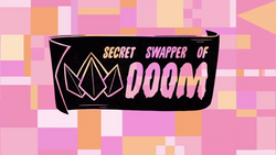 Secret Swapper of Doom Title Card HD.png