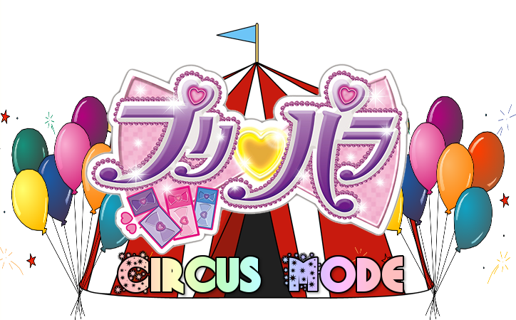 PriPara: Circus Mode is my current series! Please check it out!