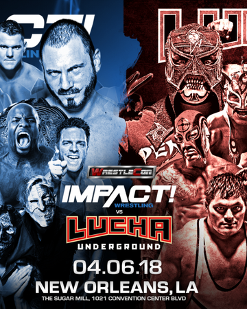 Impact Wrestling Vs Lucha Underground Pro Fandom