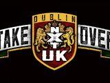 NXT UK TakeOver: Dublin