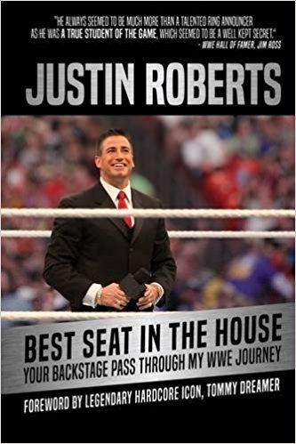 Justin Roberts: Best Seat in the House: Your Backstage Pass through My WWE Journey