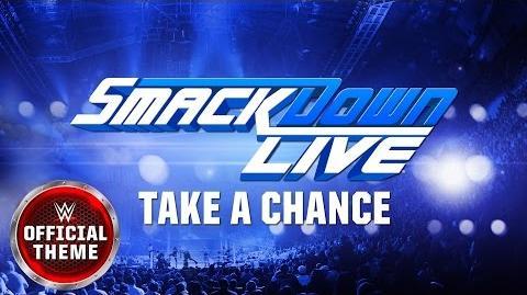 WWE SmackDown Live - Take A Chance (Official Theme)