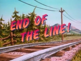 End of the Line!