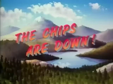 The Chips Are Down!