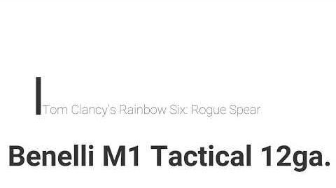 Rainbow Six- Rogue Spear Benelli M1 Tactical 12ga.