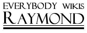Everybody Wikis Raymond