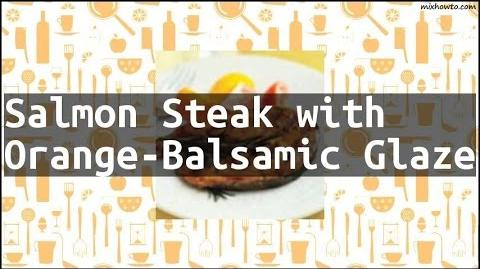 How to Cook the Salmon Steak with Orange Balsamic Glaze