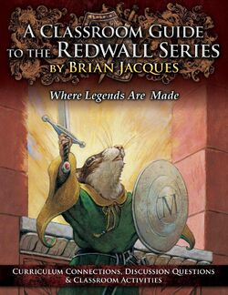 A Classroom Guide to the Redwall Series by Brian Jacques: Where Legends Are Made